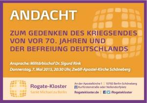 Donnerstag, 7. Mai 15 | 20:30 Uhr, Andacht mit Gedenken des Kriegsendes vor 70. Jahren und der Befreiung Deutschlands. Ansprache: Militärbischof Dr. Sigurd Rink.
